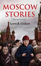 Moscow Stories by Loren R. Graham