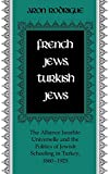 Rodrigue, Aron: French Jews, Turkish Jews: The Alliance Israelite Universelle and the Politics of Jewish Schooling in Turkey, 1860-1925