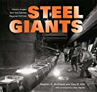 Steel Giants: Historic Images from the…