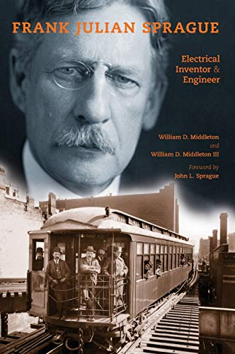 frank-julian-sprague-electrical-inventor-and-engineer-railroads-past-and-present