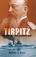 Tirpitz and the Imperial German Navy by…