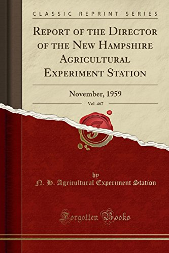 report-of-the-director-of-the-new-hampshire-agricultural-experiment-station-vol-467-november-1959-classic-reprint