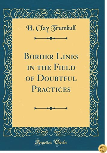 Border Lines in the Field of Doubtful Practices (Classic Reprint)