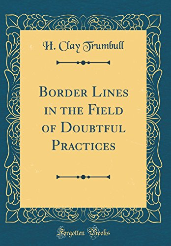 border-lines-in-the-field-of-doubtful-practices-classic-reprint