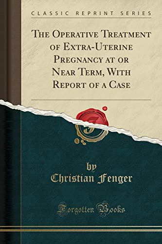 the-operative-treatment-of-extra-uterine-pregnancy-at-or-near-term-with-report-of-a-case-classic-reprint