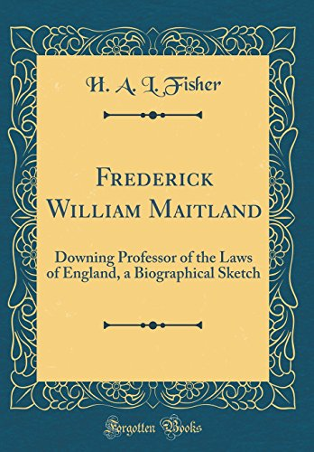 frederick-william-maitland-downing-professor-of-the-laws-of-england-a-biographical-sketch-classic-reprint
