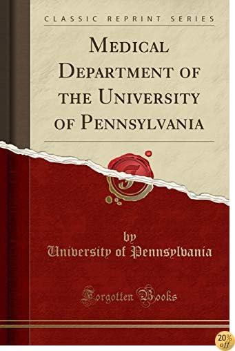 Medical Department of the University of Pennsylvania (Classic Reprint)