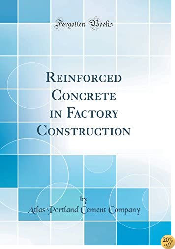 Reinforced Concrete in Factory Construction (Classic Reprint)