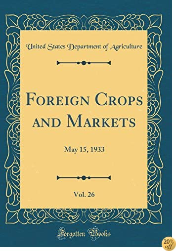 Foreign Crops and Markets, Vol. 26: May 15, 1933 (Classic Reprint)
