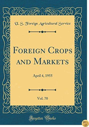 Foreign Crops and Markets, Vol. 70: April 4, 1955 (Classic Reprint)