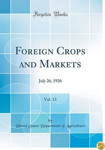 Foreign Crops and Markets, Vol. 13: July 26, 1926 (Classic Reprint)