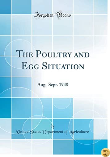 The Poultry and Egg Situation: Aug.-Sept. 1948 (Classic Reprint)