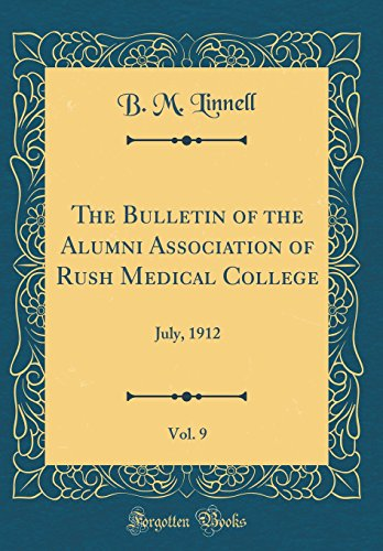 the-bulletin-of-the-alumni-association-of-rush-medical-college-vol-9-july-1912-classic-reprint