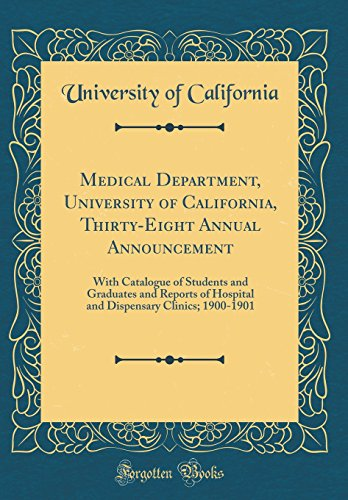 medical-department-university-of-california-thirty-eight-annual-announcement-with-catalogue-of-students-and-graduates-and-reports-of-hospital-and-dispensary-clinics-1900-1901-classic-reprint
