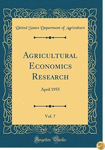 Agricultural Economics Research, Vol. 7: April 1955 (Classic Reprint)