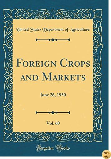 Foreign Crops and Markets, Vol. 60: June 26, 1950 (Classic Reprint)
