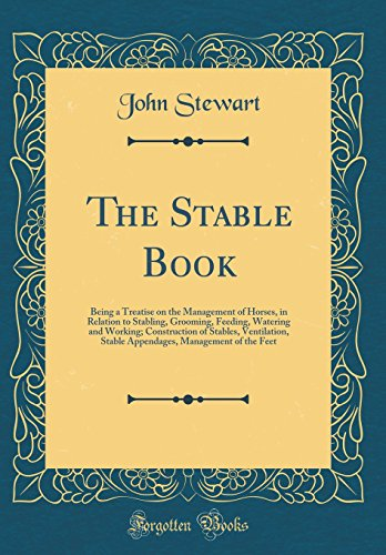 the-stable-book-being-a-treatise-on-the-management-of-horses-in-relation-to-stabling-grooming-feeding-watering-and-working-construction-of-management-of-the-feet-classic-reprint
