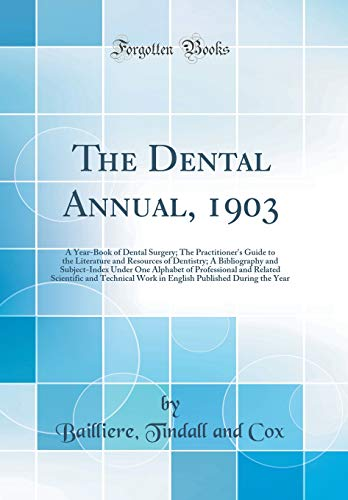 the-dental-annual-1903-a-year-book-of-dental-surgery-the-practitioners-guide-to-the-literature-and-resources-of-dentistry-a-bibliography-and-and-technical-work-in-english-publish