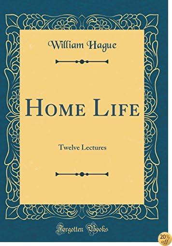 Home Life: Twelve Lectures (Classic Reprint)