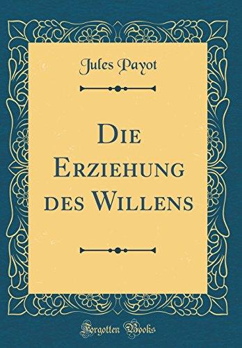 die-erziehung-des-willens-classic-reprint-german-edition