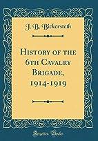 History of the 6th Cavalry Brigade,…
