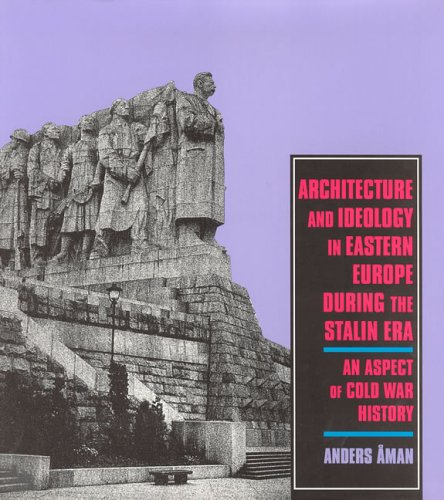 architecture-and-ideology-in-eastern-europe-during-the-stalin-era-an-aspect-of-cold-war-history