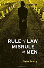 Rule of Law, Misrule of Men by Elaine Scarry