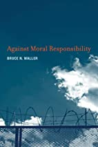 Against Moral Responsibility by Bruce N.…