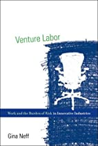Venture Labor: Work and the Burden of Risk…