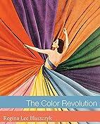 The Color Revolution by Regina Lee Blaszczyk