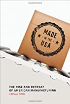 Made in the USA: The Rise and Retreat of…