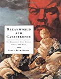 Buck-Morss, Susan: Dreamworld and Catastrophe: The Passing of Mass Utopia in East and West