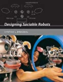 Breazeal, Cynthia L.: Designing Sociable Robots