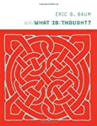 What Is Thought? by Eric B. Baum