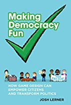 Making Democracy Fun: How Game Design Can…