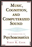 Cook, Perry R.: Music, Cognition, and Computerized Sound: An Introduction to Psychoacoustics