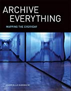 Archive Everything: Mapping the Everyday…