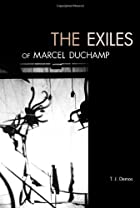 The Exiles of Marcel Duchamp by T. J. Demos