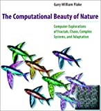 Flake, Gary William: The Computational Beauty of Nature: Computer Explorations of Fractals, Chaos, Complex Systems, and Adaptation