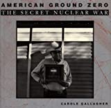 Gallagher, Carole: American Ground Zero: The Secret Nuclear War