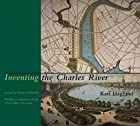 Inventing the Charles River by Karl Haglund
