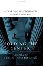 Holding the Center: Memoirs of a Life in…