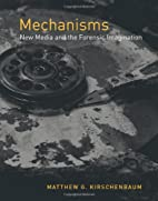 Mechanisms : New Media and the Forensic…