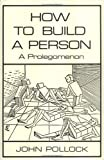 Pollock, John: How to Build a Person: A Prolegomenon