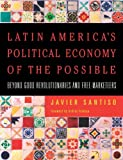 Santiso, Javier: Latin America's Political Economy of the Possible: Beyond Good Revolutionaries And Free Marketeers