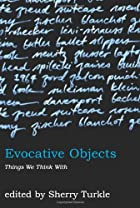 Evocative Objects: Things We Think With by…
