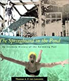 Searing, Helen: The Springboard in the Pond: An Intimate History of the Swimming Pool