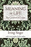 Singer, Irving: Meaning in Life: The Creation of Value (The Irving Singer Library) (Volume 1)