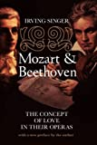 Singer, Irving: Mozart and Beethoven: The Concept of Love in Their Operas (The Irving Singer Library)