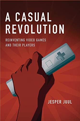 a-casual-revolution-reinventing-video-games-and-their-players-mit-press